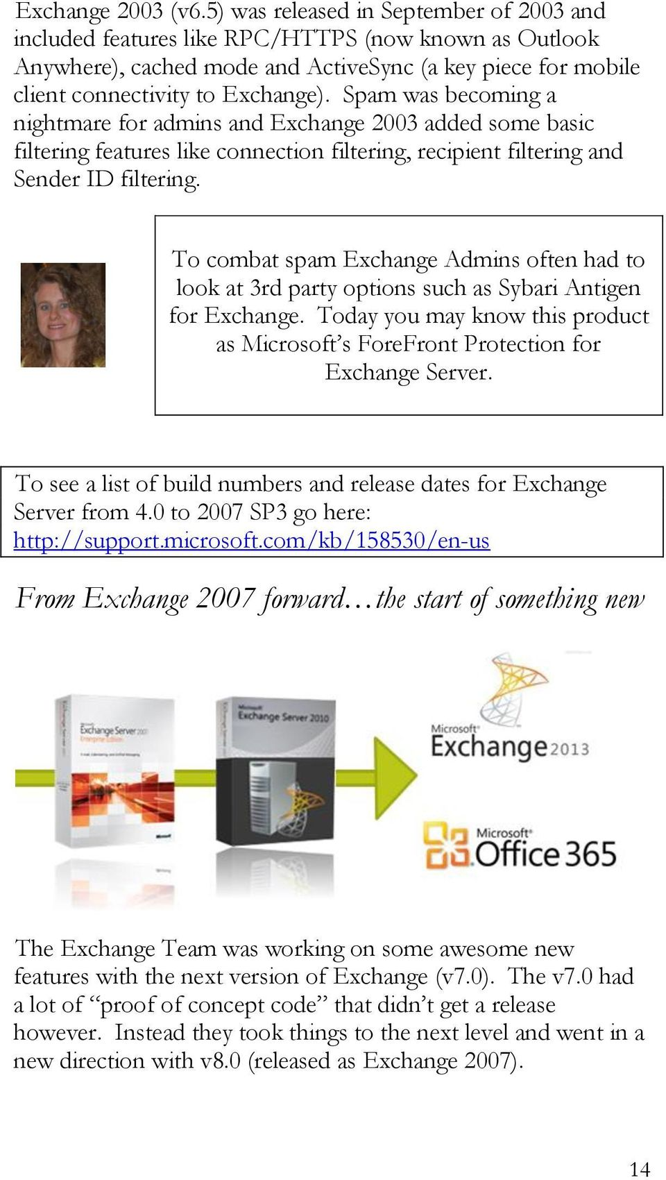 Spam was becoming a nightmare for admins and Exchange 2003 added some basic filtering features like connection filtering, recipient filtering and Sender ID filtering.
