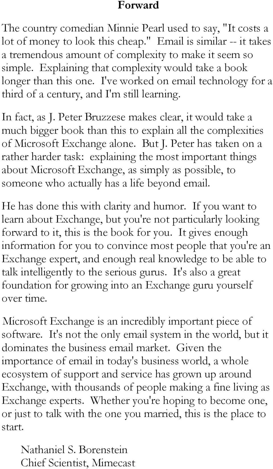 Peter Bruzzese makes clear, it would take a much bigger book than this to explain all the complexities of Microsoft Exchange alone. But J.