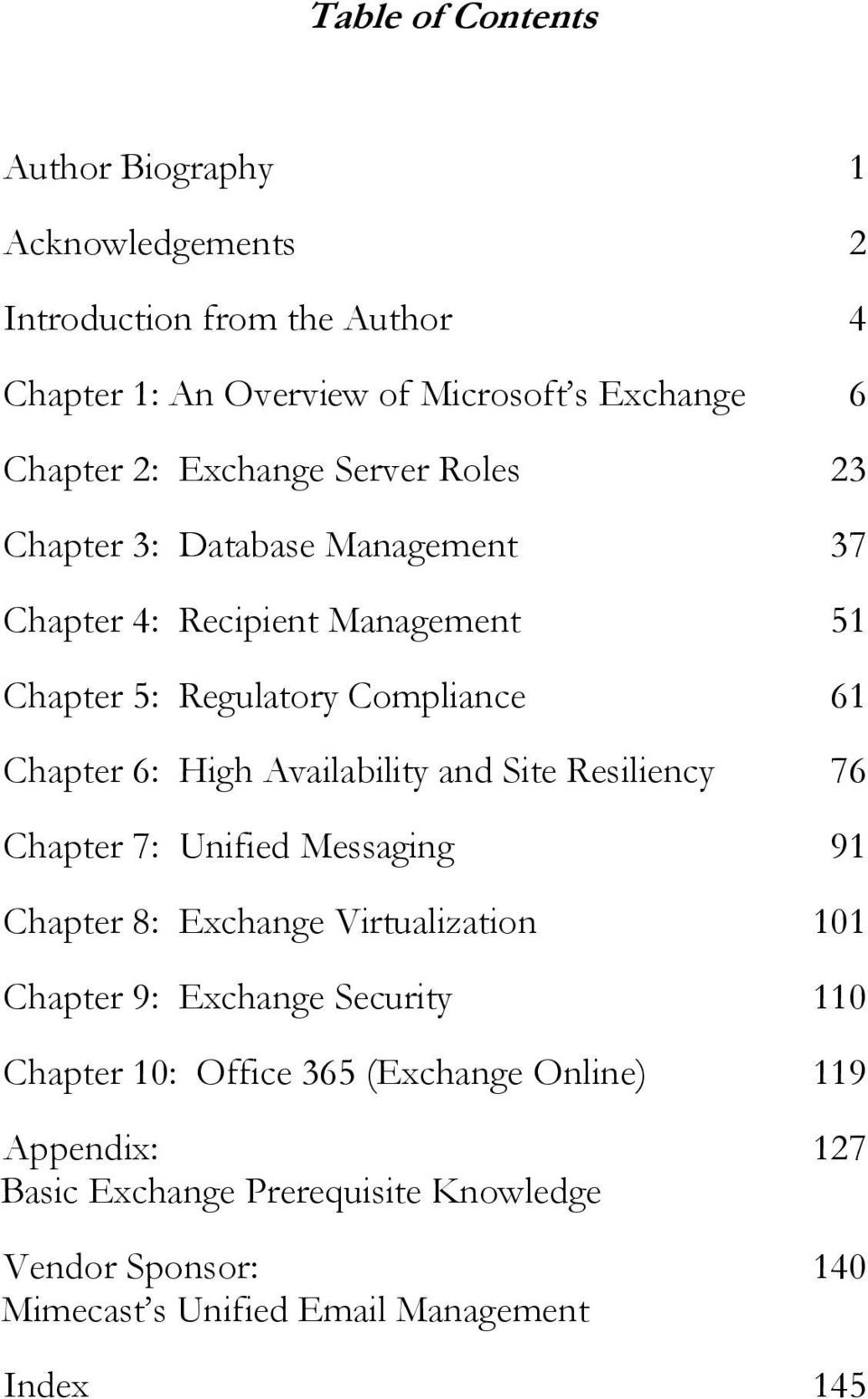 Availability and Site Resiliency 76 Chapter 7: Unified Messaging 91 Chapter 8: Exchange Virtualization 101 Chapter 9: Exchange Security 110 Chapter