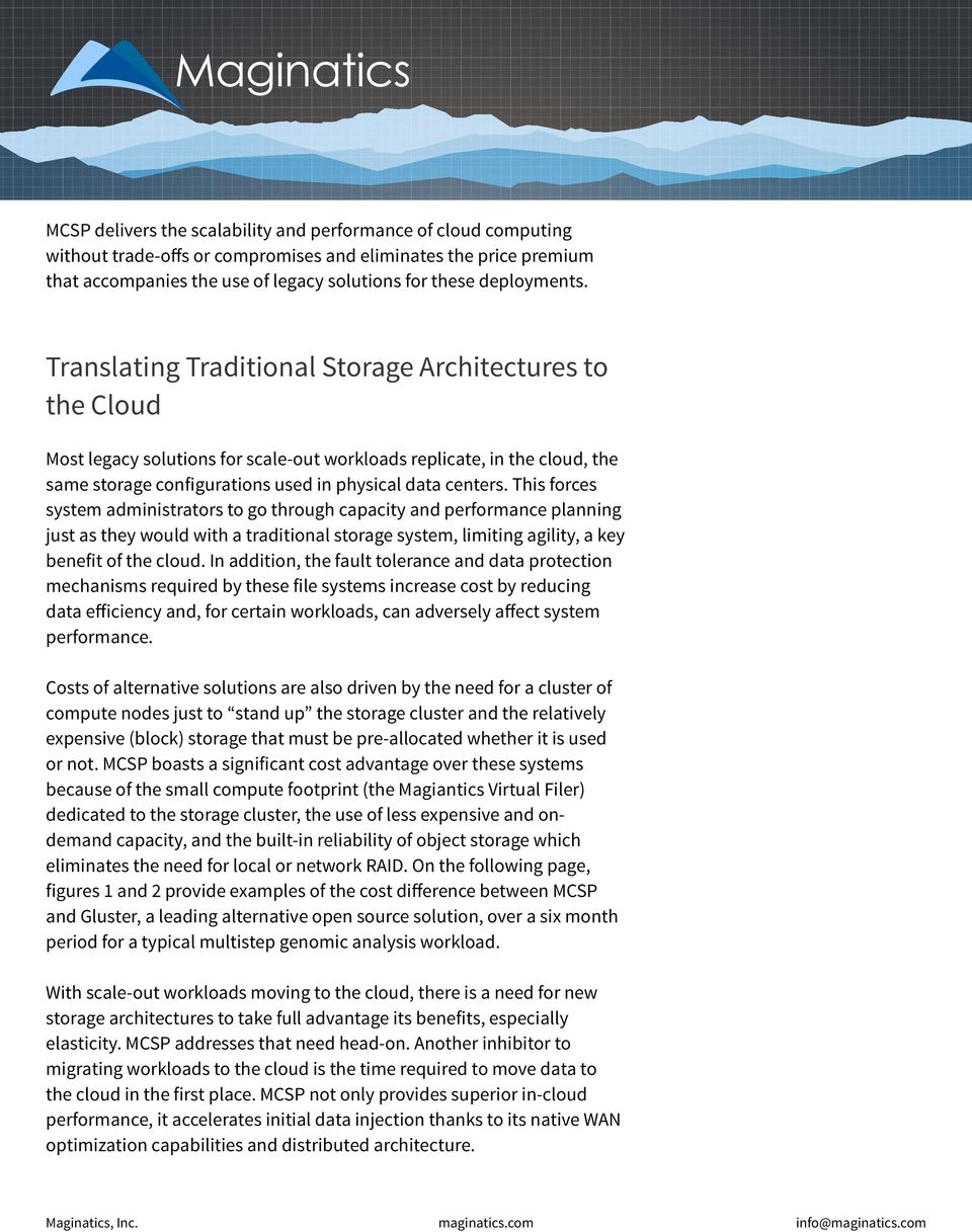 This forces system administrators to go through capacity and performance planning just as they would with a traditional storage system, limiting agility, a key benefit of the cloud.
