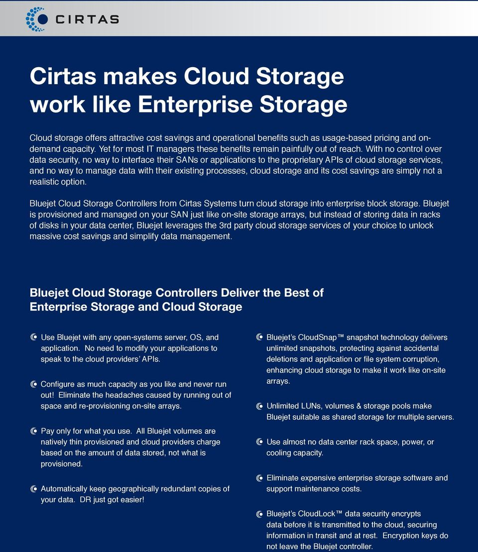 With no control over data security, no way to interface their SANs or applications to the proprietary APIs of cloud storage services, and no way to manage data with their existing processes, cloud