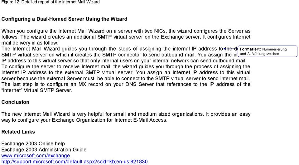 It configures Internet mail delivery in as follow: The Internet Mail Wizard guides you through the steps of assigning the internal IP address to the default SMTP virtual server on which it creates