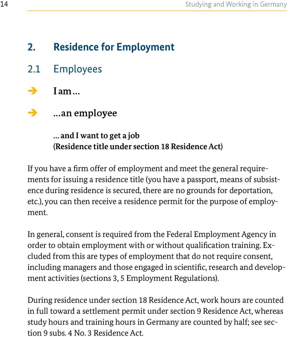 title (you have a passport, means of subsistence during residence is secured, there are no grounds for deportation, etc.), you can then receive a residence permit for the purpose of employment.