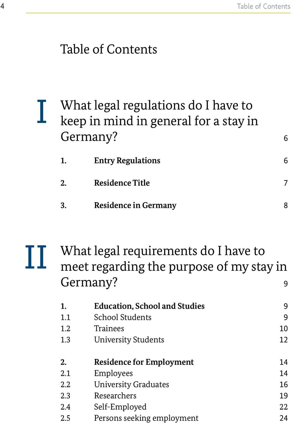 Residence in Germany 8 II What legal requirements do I have to meet regarding the purpose of my stay in Germany? 9 1.