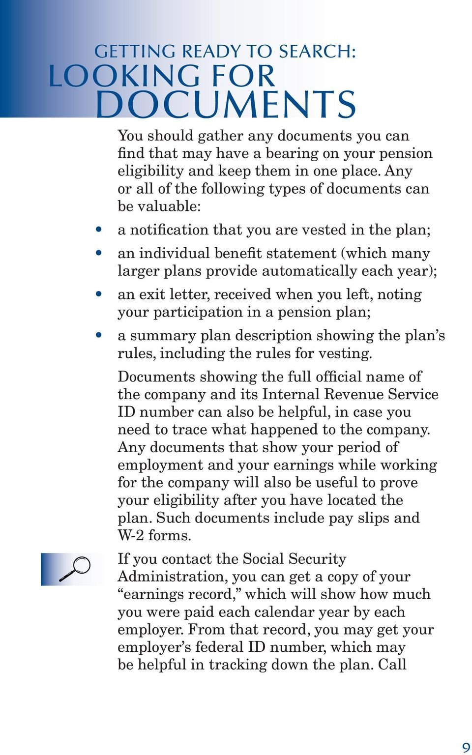 year); an exit letter, received when you left, noting your participation in a pension plan; a summary plan description showing the plan s rules, including the rules for vesting.