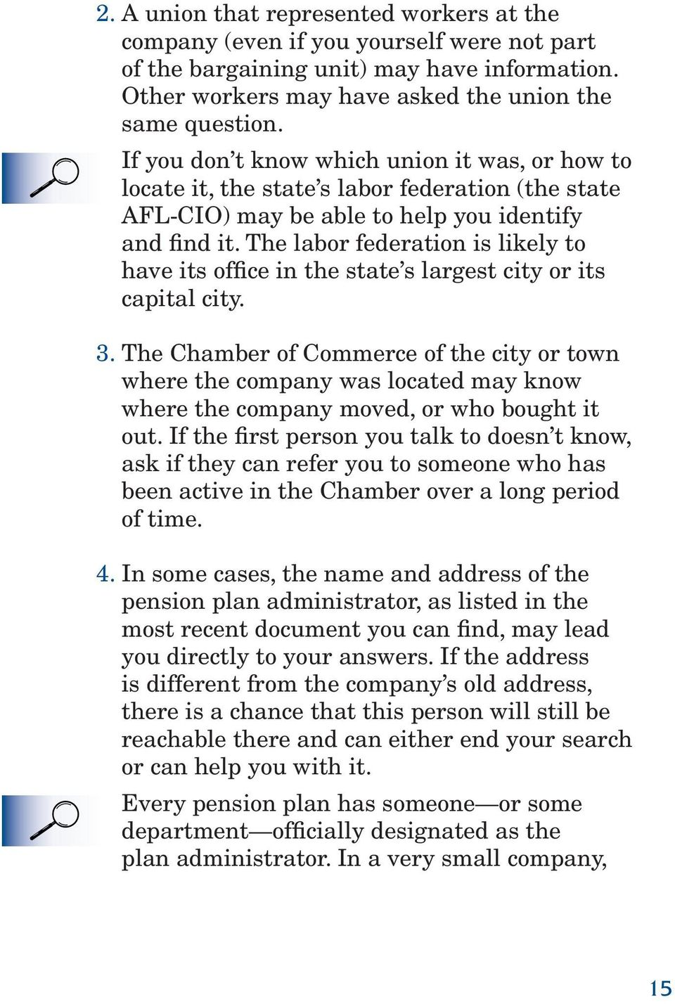 The labor federation is likely to have its office in the state s largest city or its capital city. 3.