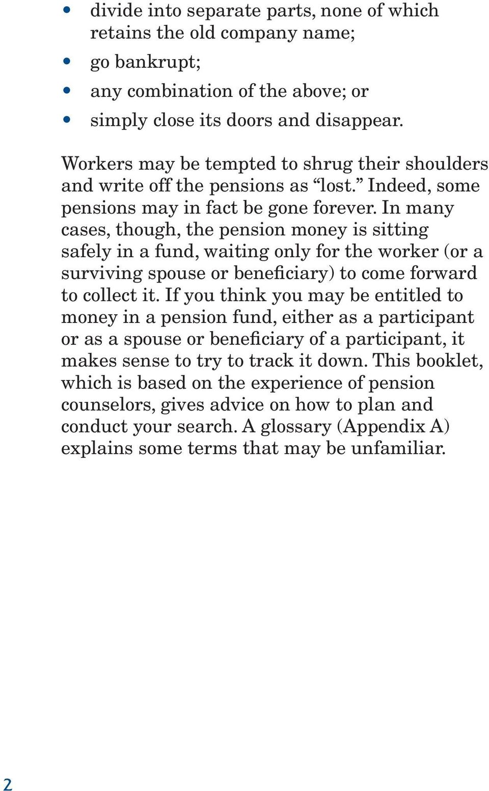 In many cases, though, the pension money is sitting safely in a fund, waiting only for the worker (or a surviving spouse or beneficiary) to come forward to collect it.