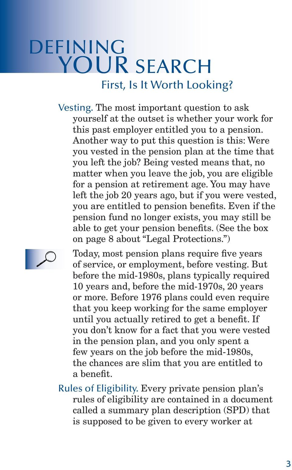 Being vested means that, no matter when you leave the job, you are eligible for a pension at retirement age.