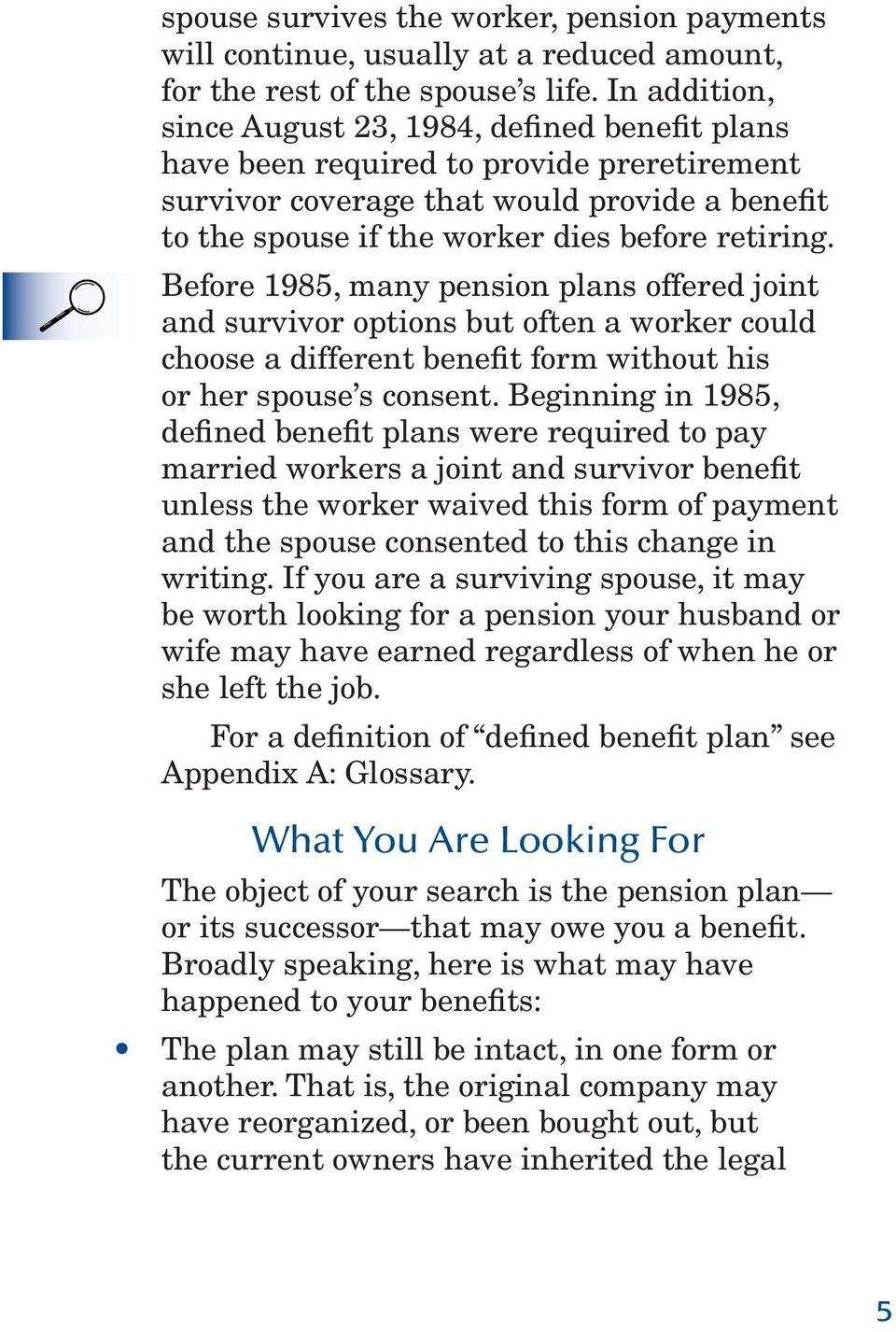 Before 1985, many pension plans offered joint and survivor options but often a worker could choose a different benefit form without his or her spouse s consent.