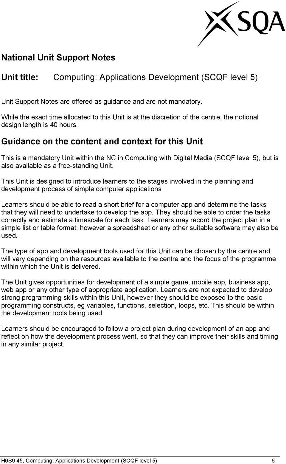 Guidance on the content and context for this Unit This is a mandatory Unit within the NC in Computing with Digital Media (SCQF level 5), but is also available as a free-standing Unit.