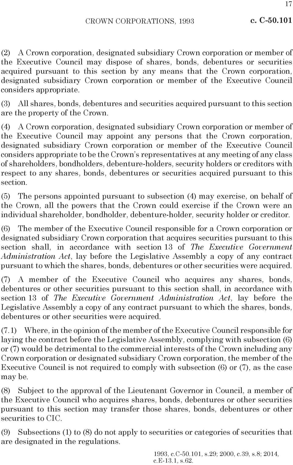 (3) All shares, bonds, debentures and securities acquired pursuant to this section are the property of the Crown.