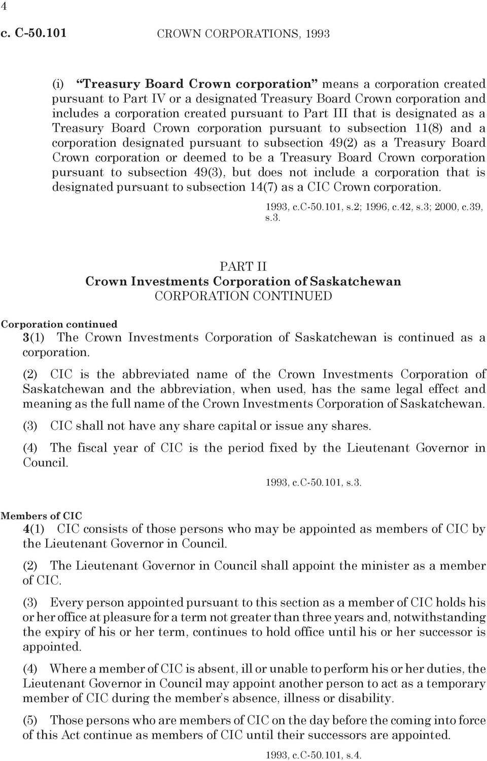 Treasury Board Crown corporation pursuant to subsection 49(3), but does not include a corporation that is designated pursuant to subsection 14(7) as a CIC Crown corporation. 1993, c.c-50.101, s.