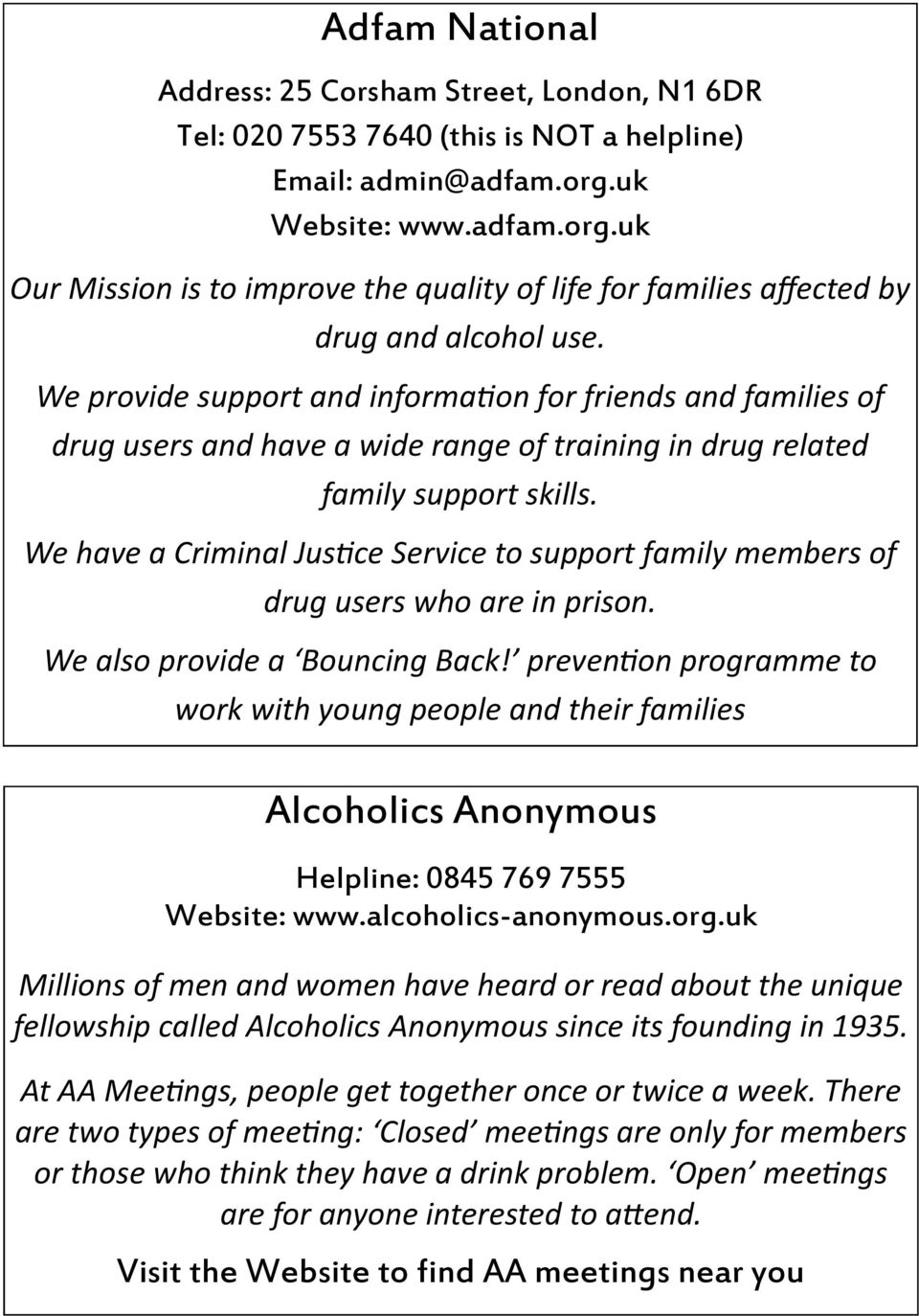 We provide support and information for friends and families of drug users and have a wide range of training in drug related family support skills.