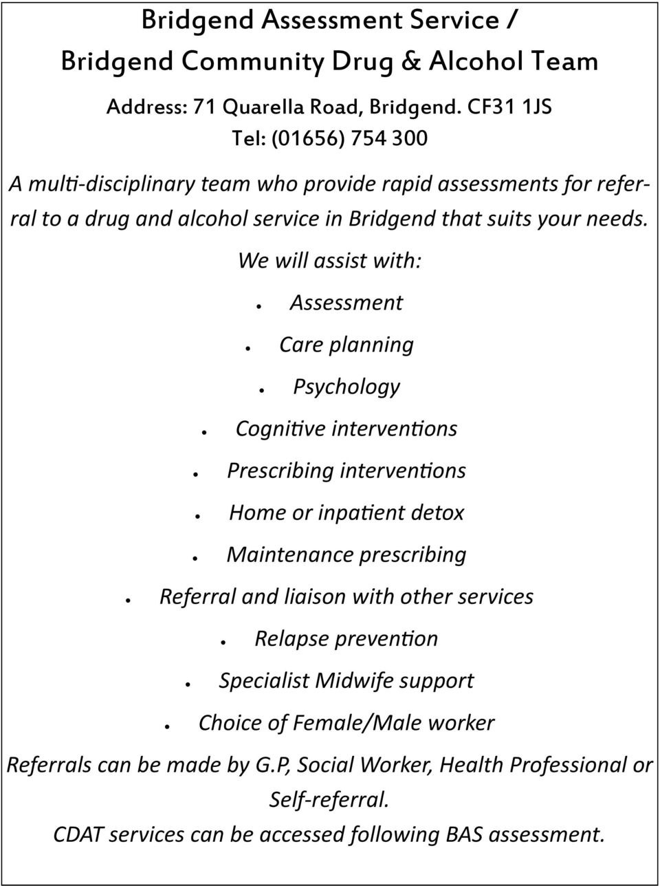 We will assist with: Assessment Care planning Psychology Cognitive interventions Prescribing interventions Home or inpatient detox Maintenance prescribing Referral and