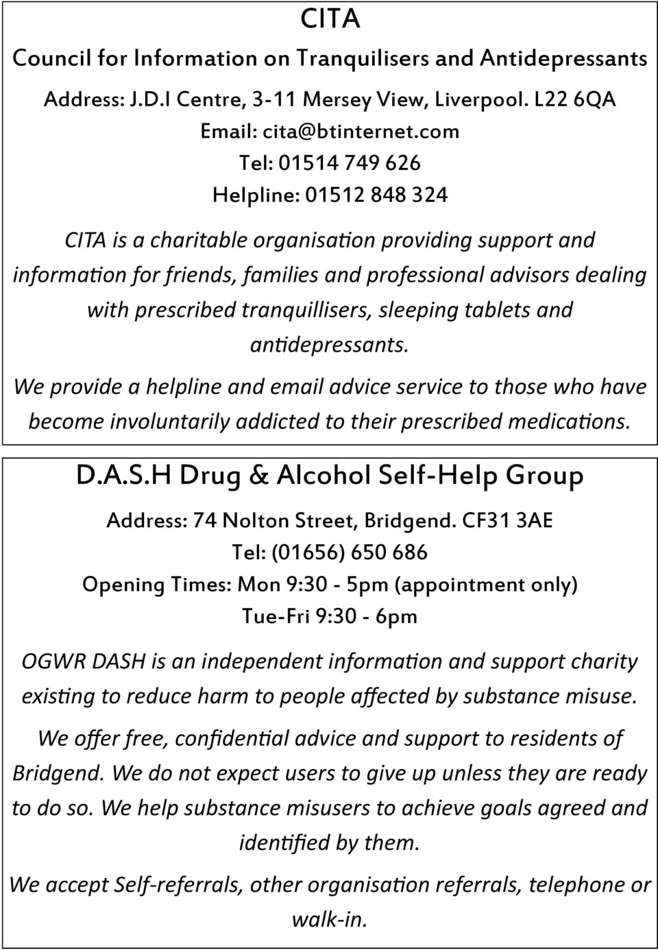 tranquillisers, sleeping tablets and antidepressants. We provide a helpline and email advice service to those who have become involuntarily addicted to their prescribed medications. D.A.S.