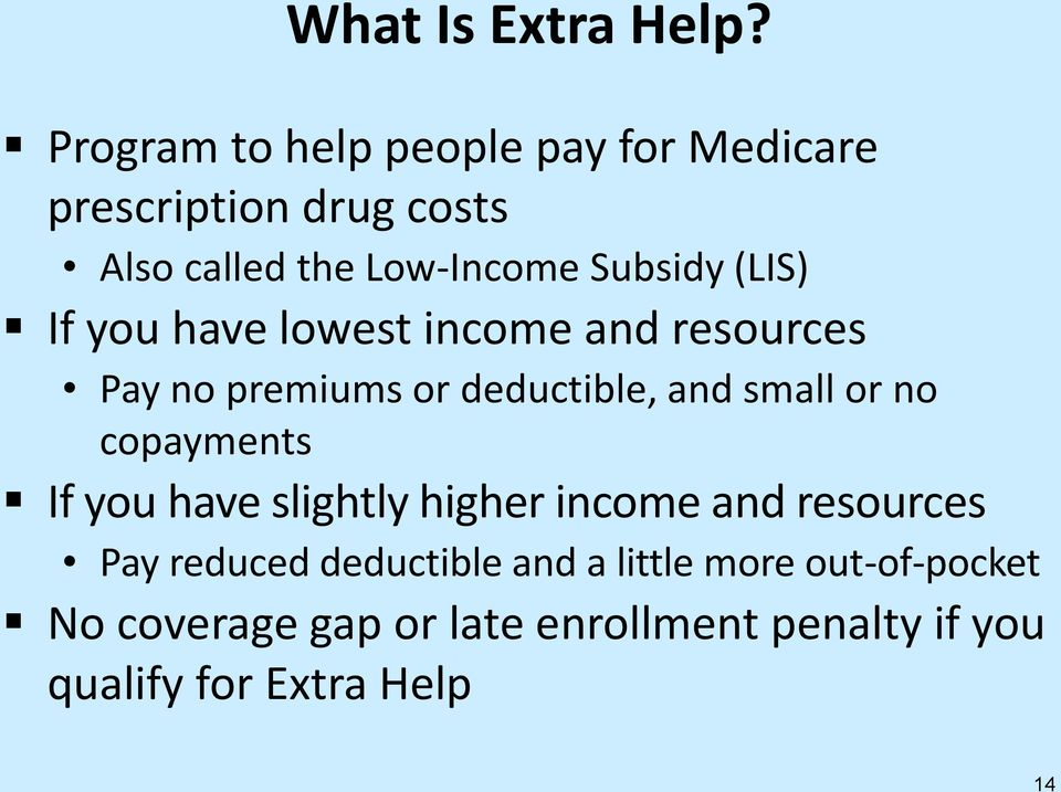 (LIS) If you have lowest income and resources Pay no premiums or deductible, and small or no