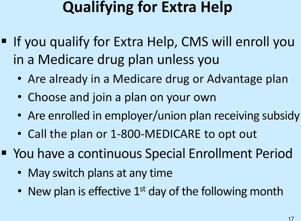 enrolled in employer/union plan receiving subsidy Call the plan or 1-800-MEDICARE to opt out You have a
