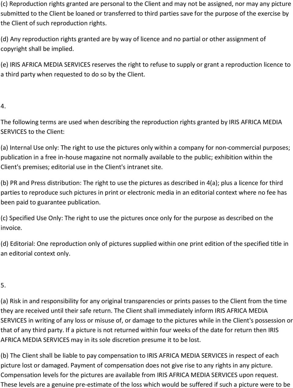(e) IRIS AFRICA MEDIA SERVICES reserves the right to refuse to supply or grant a reproduction licence to a third party when requested to do so by the Client. 4.