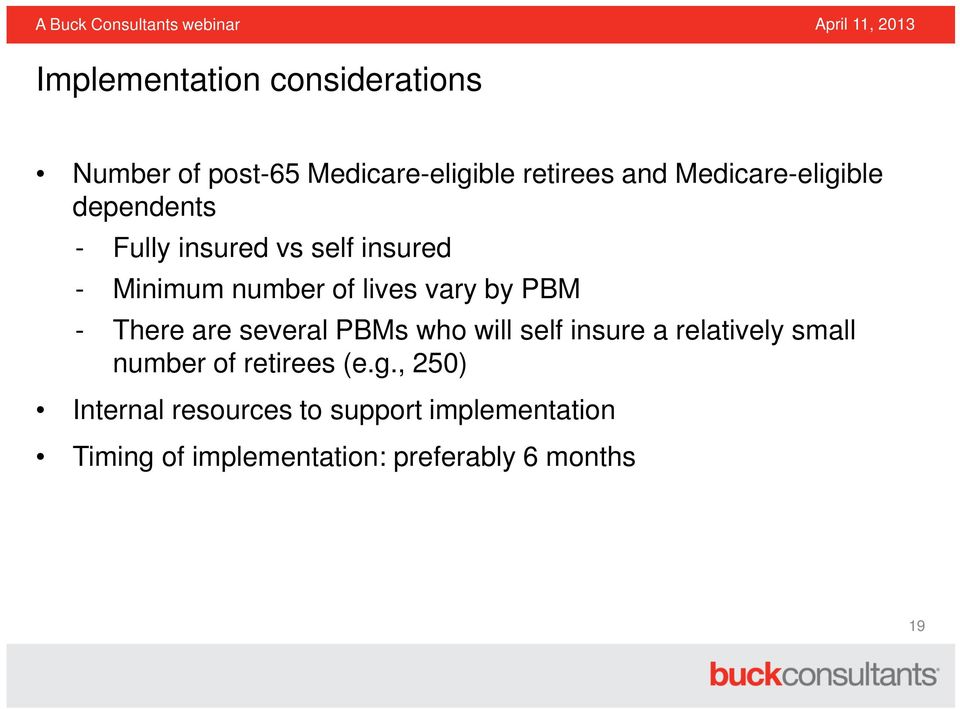 by PBM - There are several PBMs who will self insure a relatively small number of retirees