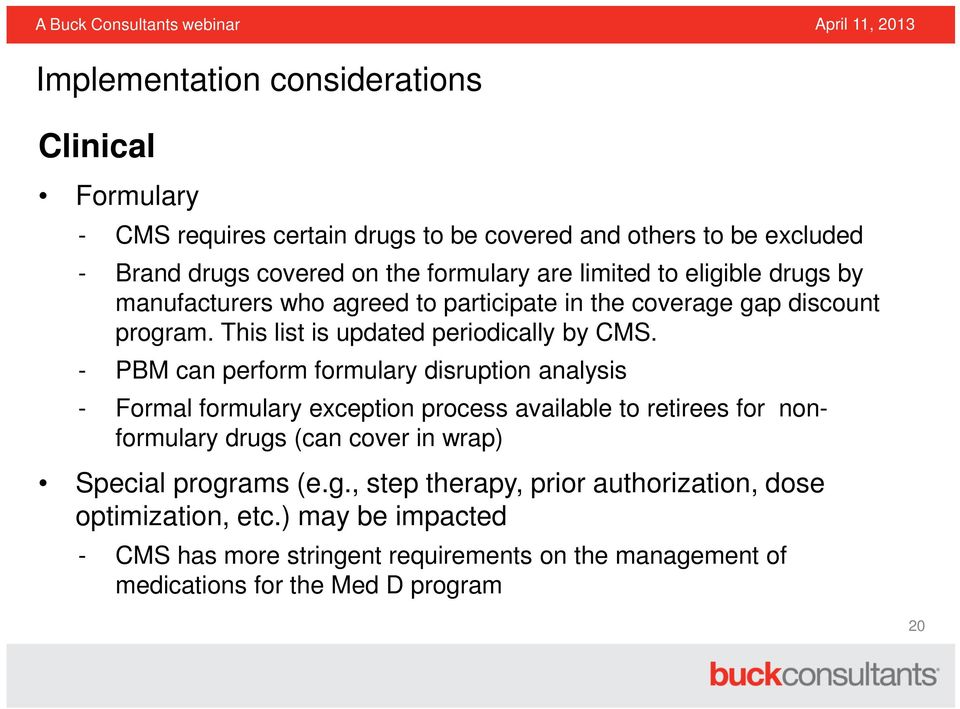 - PBM can perform formulary disruption analysis - Formal formulary exception process available to retirees for nonformulary drugs (can cover in wrap) Special