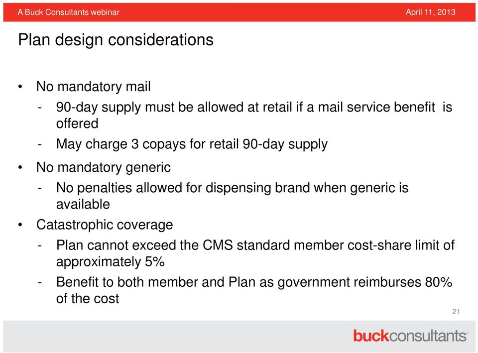 for dispensing brand when generic is available Catastrophic coverage - Plan cannot exceed the CMS standard