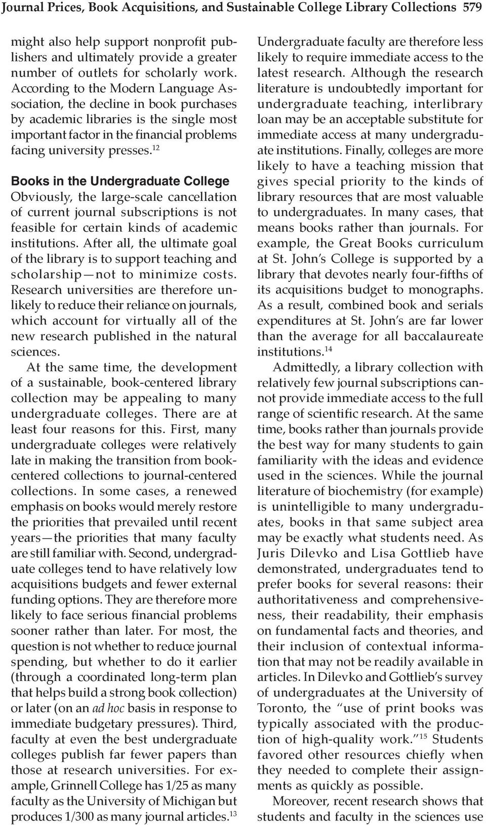 12 Books in the Undergraduate College Obviously, the large-scale cancellation of current journal subscriptions is not feasible for certain kinds of academic institutions.