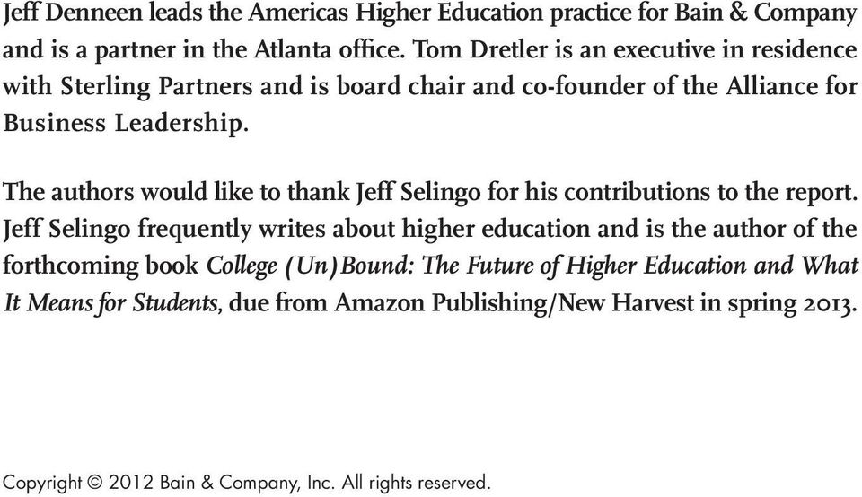 The authors would like to thank Jeff Selingo for his contributions to the report.