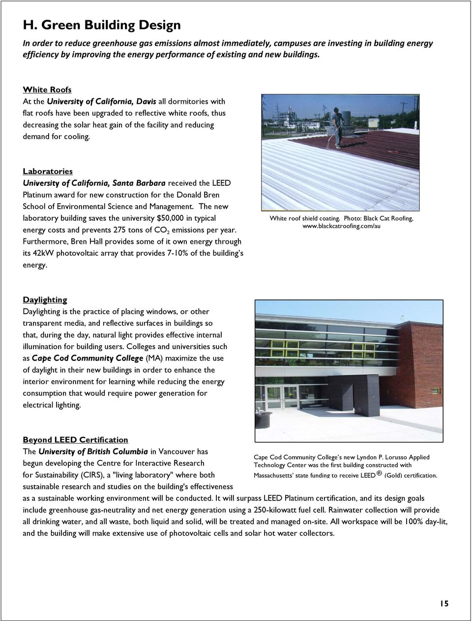 White Roofs At the University of California, Davis all dormitories with flat roofs have been upgraded to reflective white roofs, thus decreasing the solar heat gain of the facility and reducing