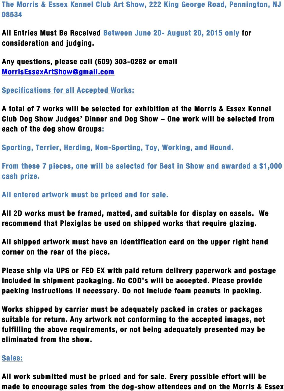 com Specifications for all Accepted Works: A total of 7 works will be selected for exhibition at the Morris & Essex Kennel Club Dog Show Judges Dinner and Dog Show One work will be selected from each