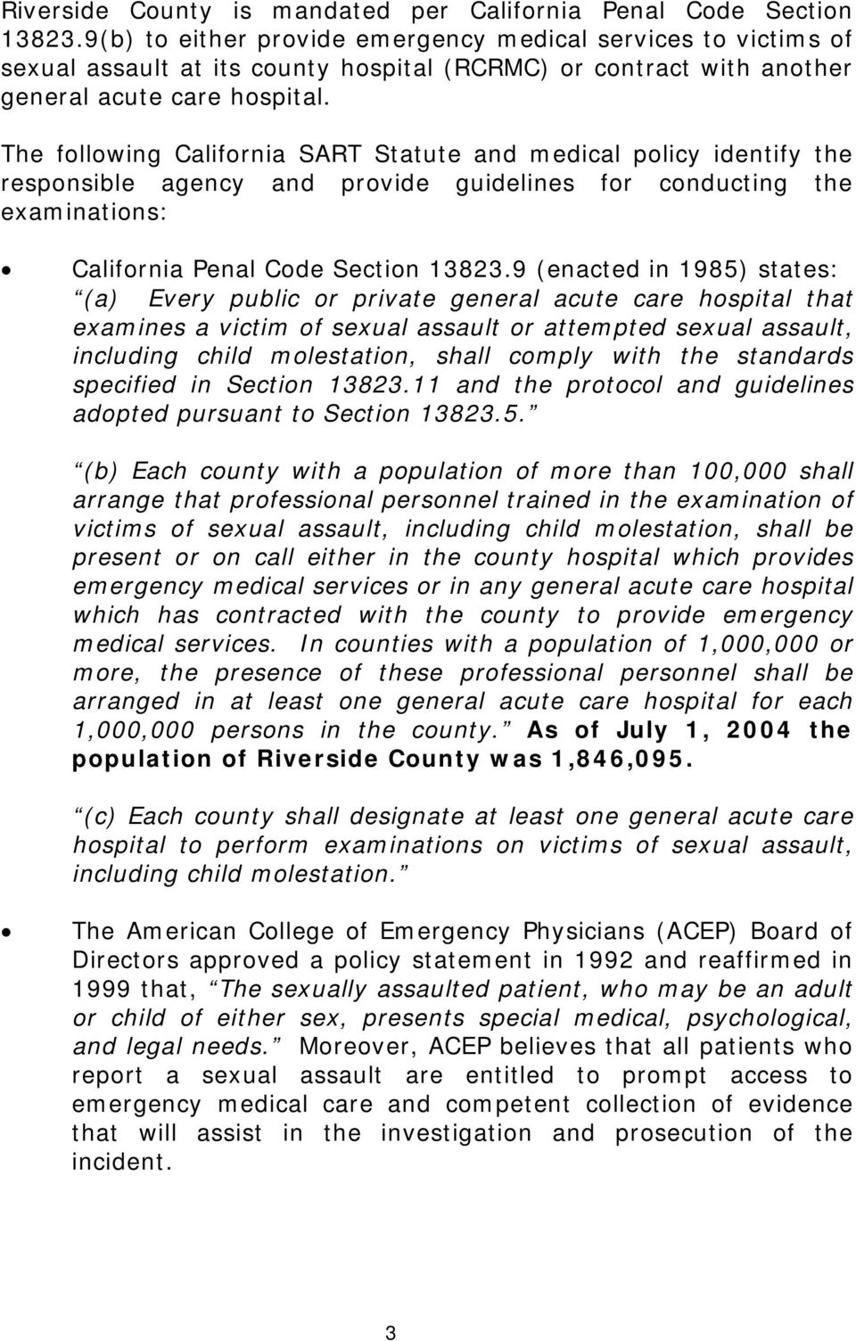The following California SART Statute and medical policy identify the responsible agency and provide guidelines for conducting the examinations: California Penal Code Section 13823.