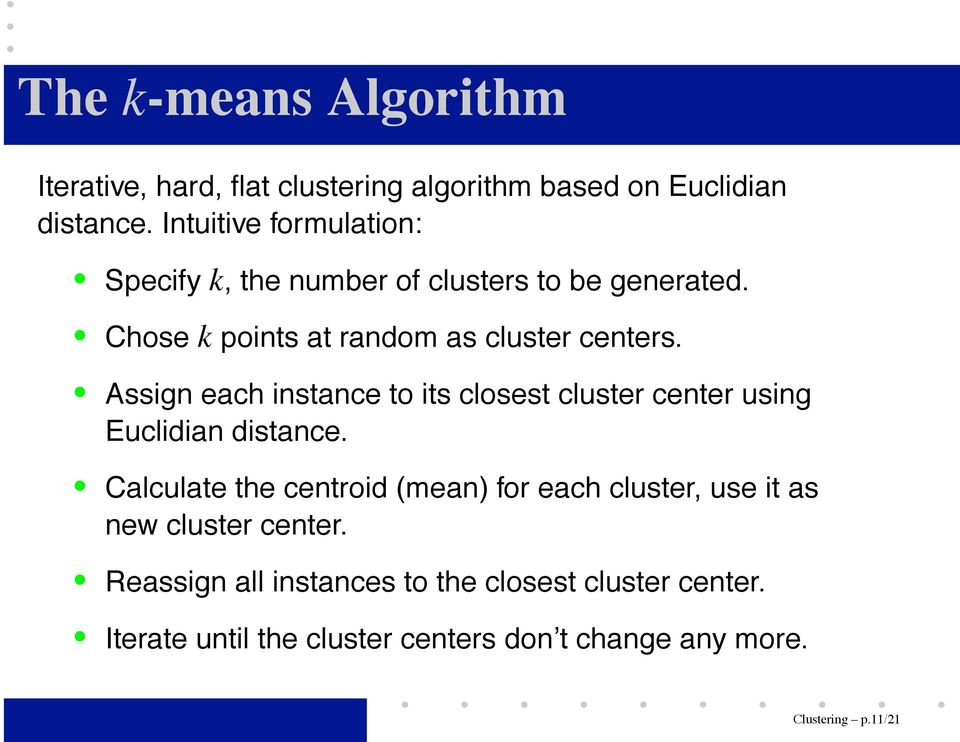 Assign each instance to its closest cluster center using Euclidian distance.