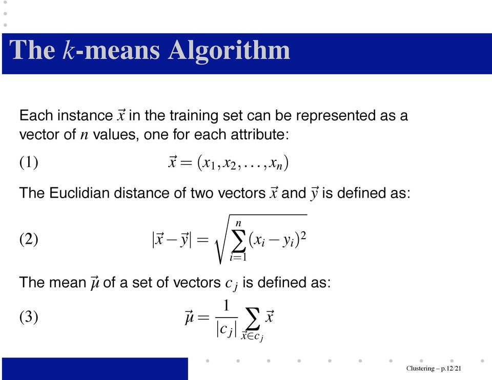 distance of two vectors x and y is defined as: (2) x y n i 1 x i y i 2 The mean