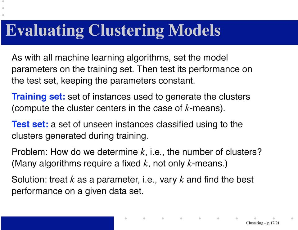 Training set: set of instances used to generate the clusters (compute the cluster centers in the case of k-means).