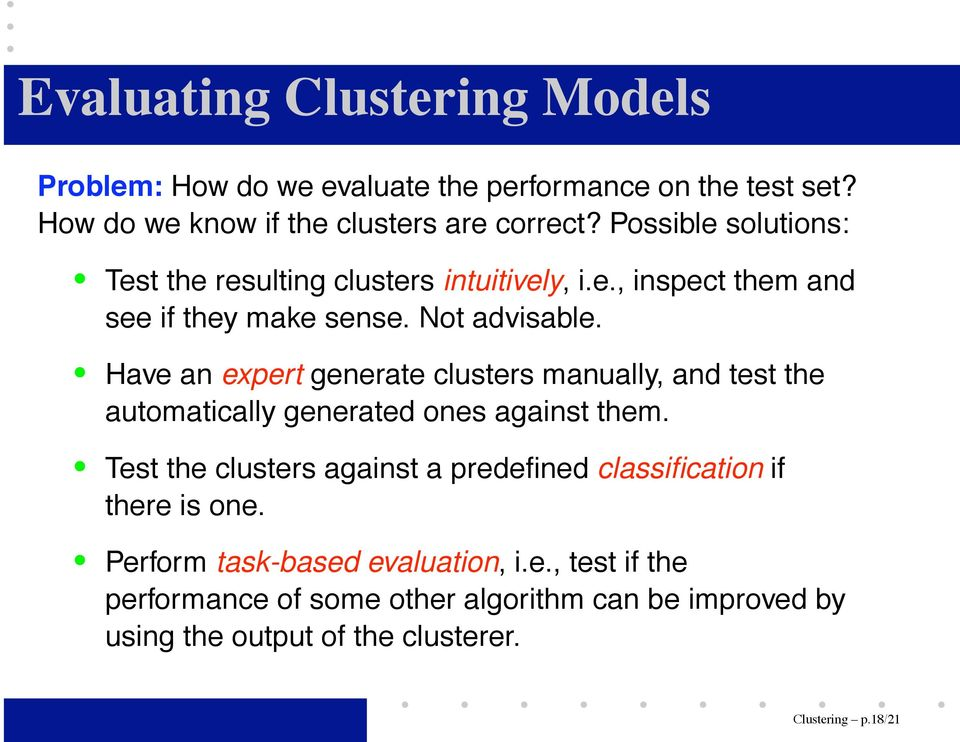 Have an expert generate clusters manually, and test the automatically generated ones against them.