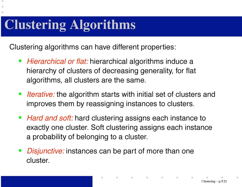 Iterative: the algorithm starts with initial set of clusters and improves them by reassigning instances to clusters.
