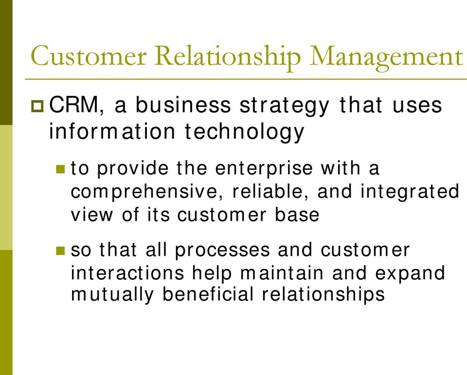 reliable, and integrated view of its customer base so that all processes