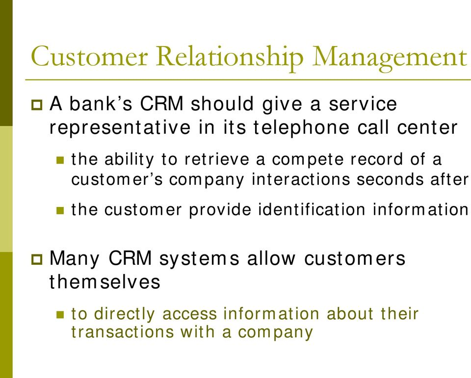 interactions seconds after the customer provide identification information Many CRM systems
