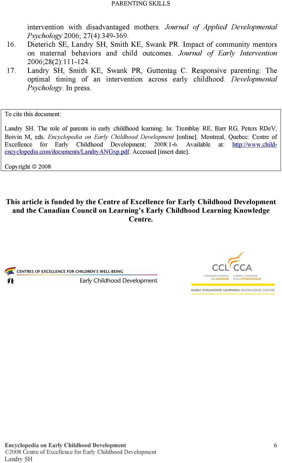 Responsive parenting: The optimal timing of an intervention across early childhood. Developmental Psychology. In press. To cite this document:. The role of parents in early childhood learning.