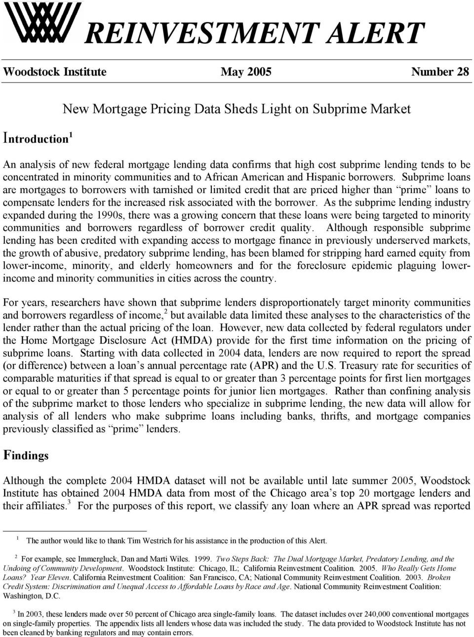 Subprime loans are mortgages to borrowers with tarnished or limited credit that are priced higher than prime loans to compensate lenders for the increased risk associated with the borrower.
