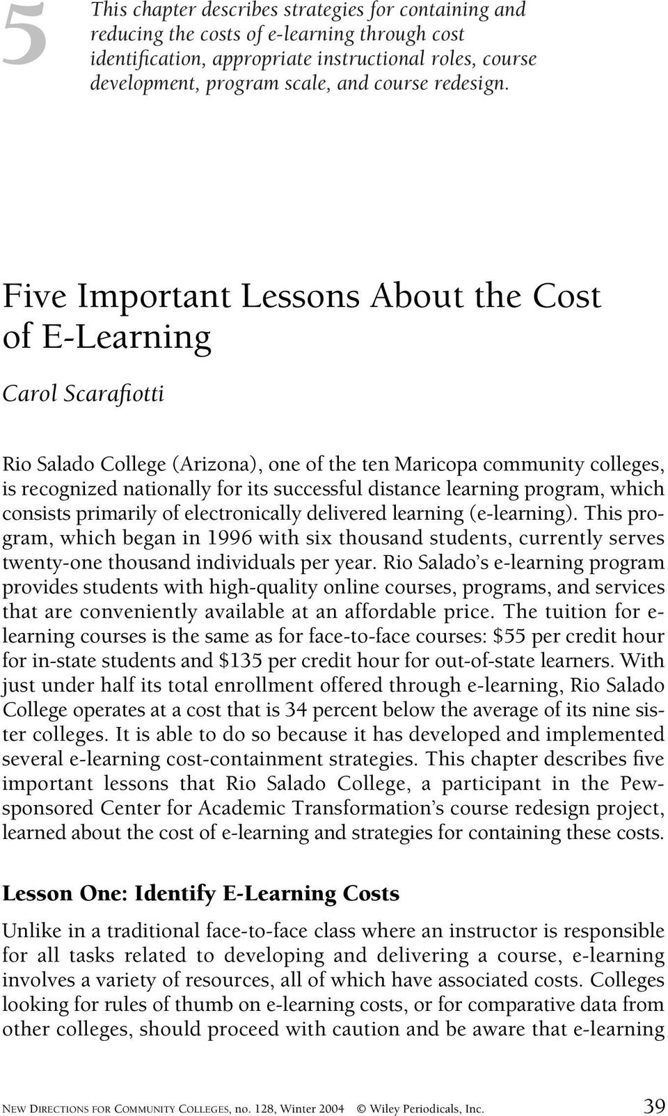 Five Important Lessons About the Cost of E-Learning Carol Scarafiotti Rio Salado College (Arizona), one of the ten Maricopa community colleges, is recognized nationally for its successful distance