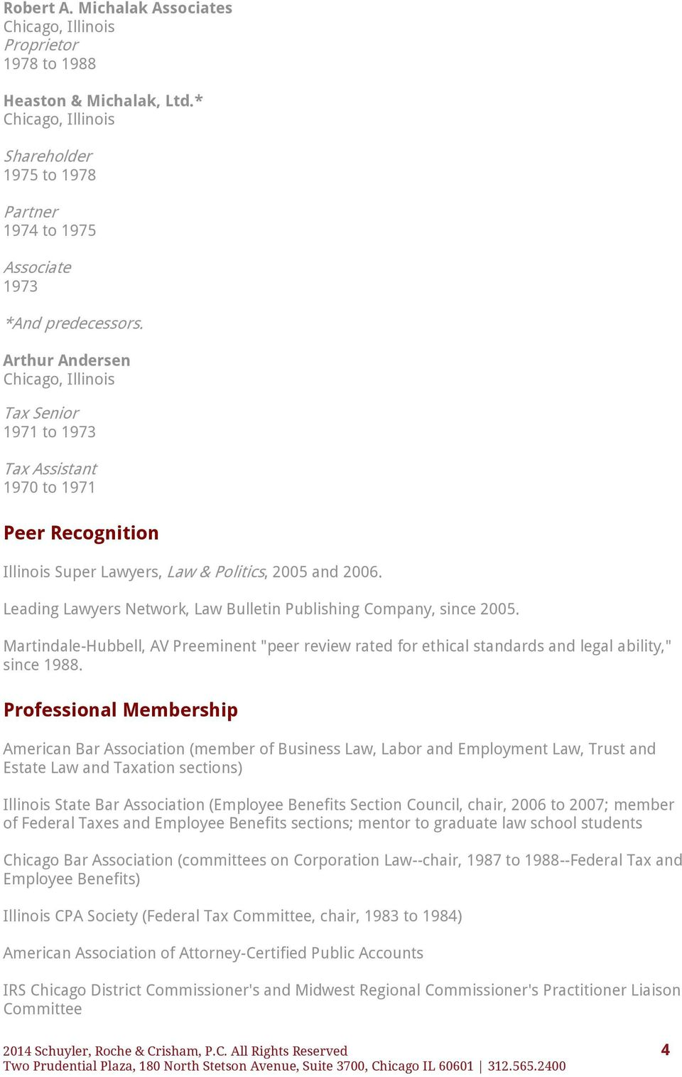 "Leading Lawyers Network, Law Bulletin Publishing Company, since 2005. Martindale-Hubbell, AV Preeminent ""peer review rated for ethical standards and legal ability,"" since 1988."