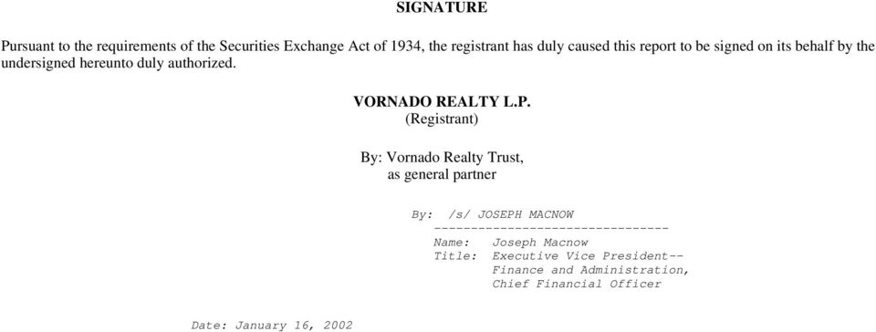 (Registrant) By: Vornado Realty Trust, as general partner By: /s/ JOSEPH MACNOW --------------------------------