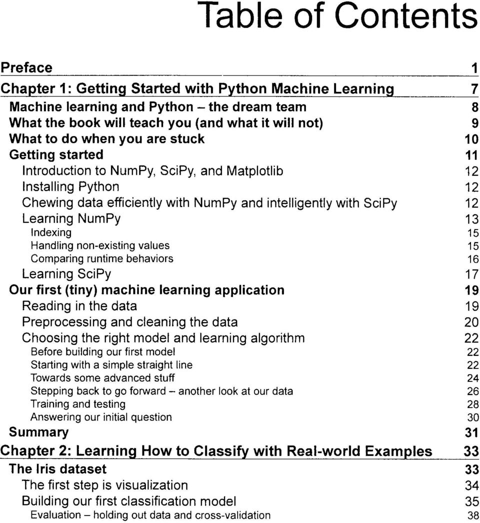 NumPy 13 Indexing 15 Handling nonexisting values 15 Comparing runtime behaviors 16 Learning SciPy 17 Our first (tiny) machine learning application 19 Reading in the data 19 Preprocessing and cleaning