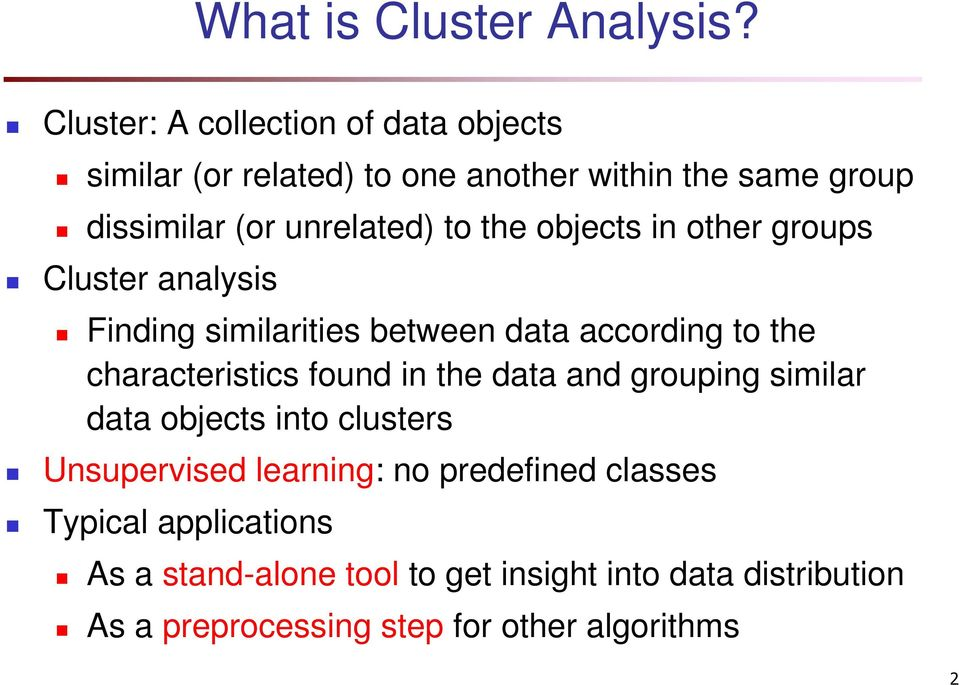 the objects in other groups Cluster analysis Finding similarities between data according to the characteristics found in the