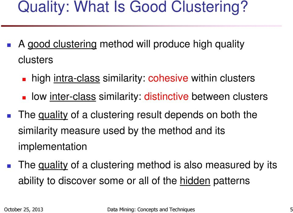 inter-class similarity: distinctive between clusters The quality of a clustering result depends on both the similarity