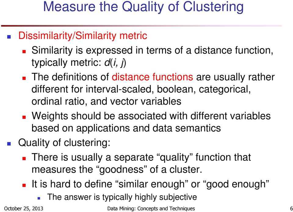 associated with different variables based on applications and data semantics Quality of clustering: There is usually a separate quality function that measures