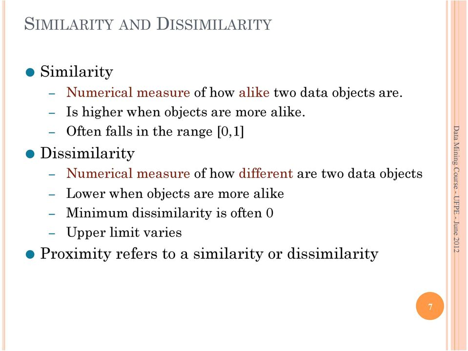 Often falls in the range [0,1] Dissimilarity Numerical measure of how different are two data