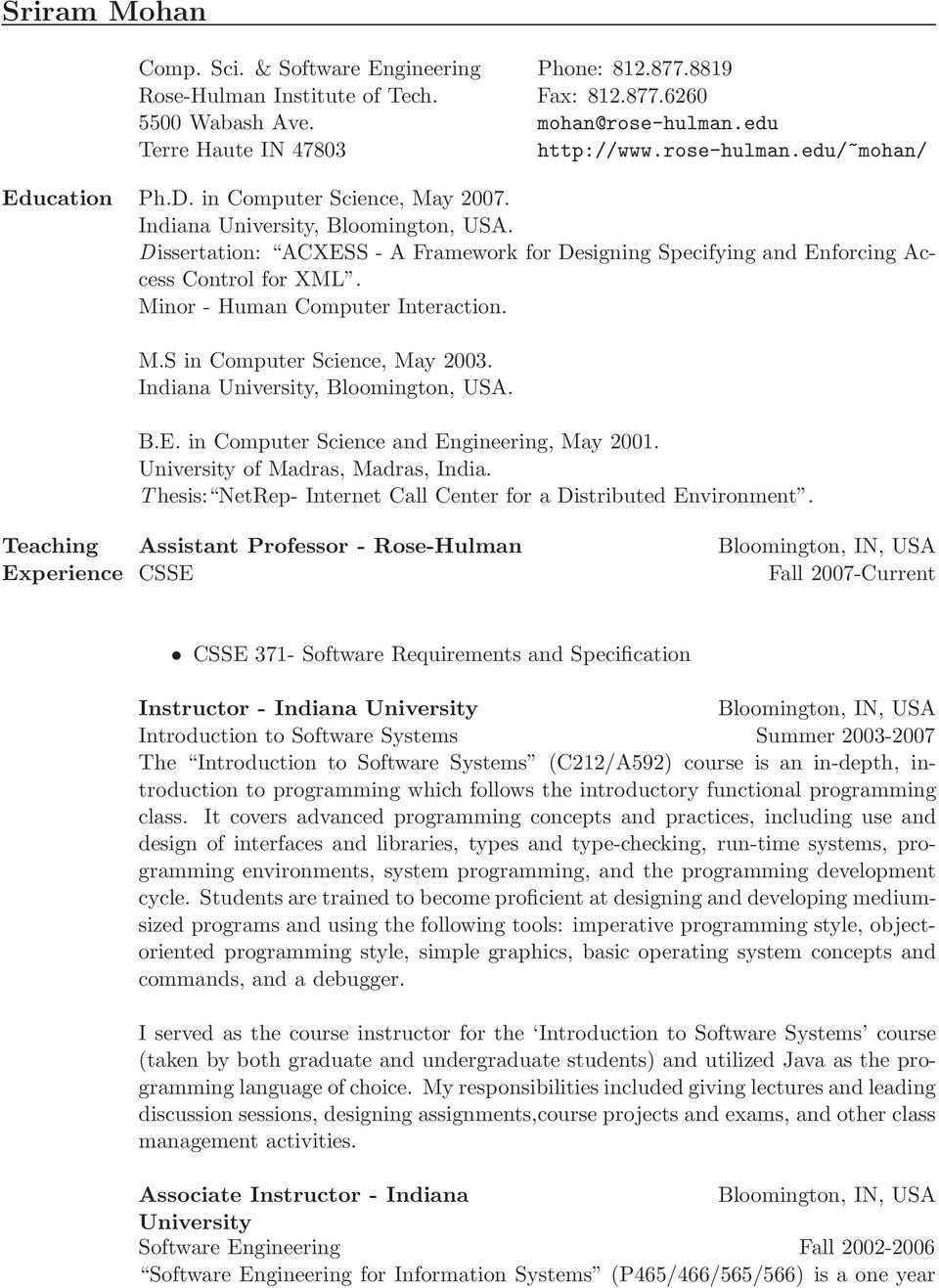 Minor - Human Computer Interaction. M.S in Computer Science, May 2003. Indiana University, Bloomington, USA. B.E. in Computer Science and Engineering, May 2001. University of Madras, Madras, India.
