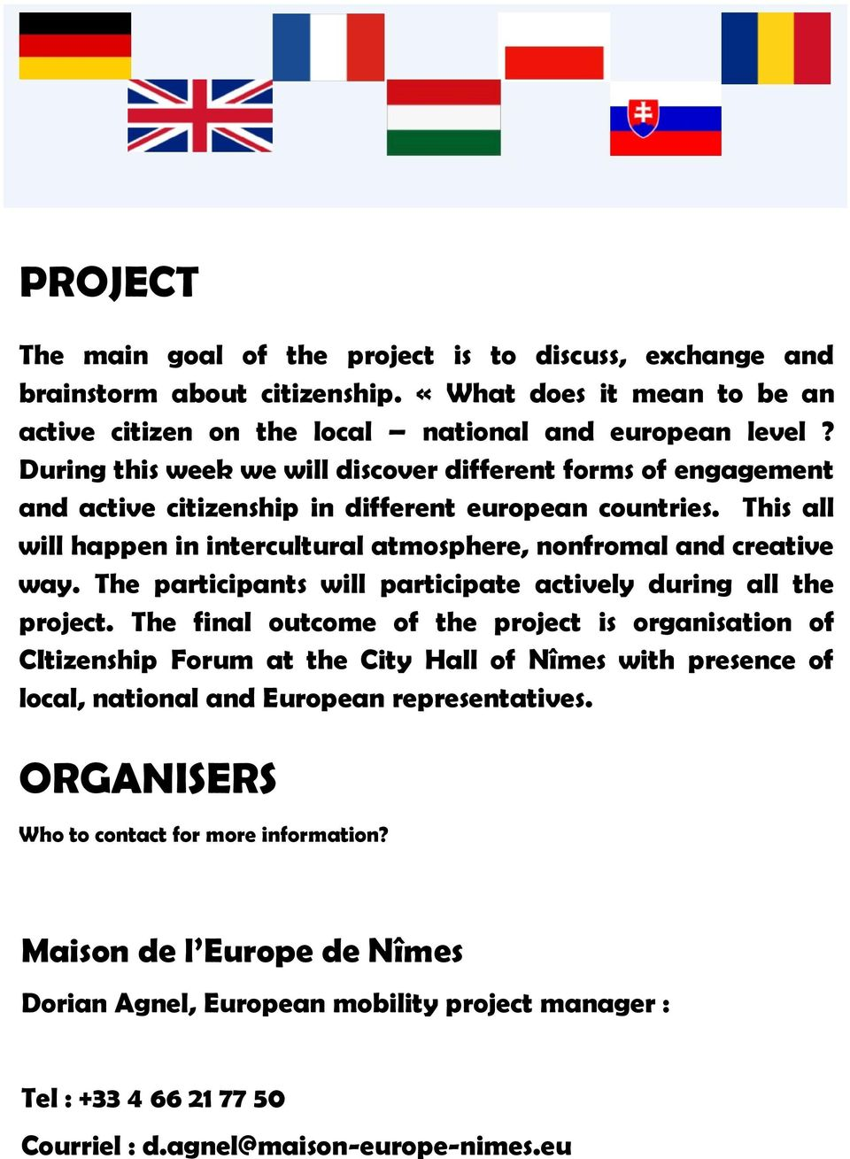 The participants will participate actively during all the project.