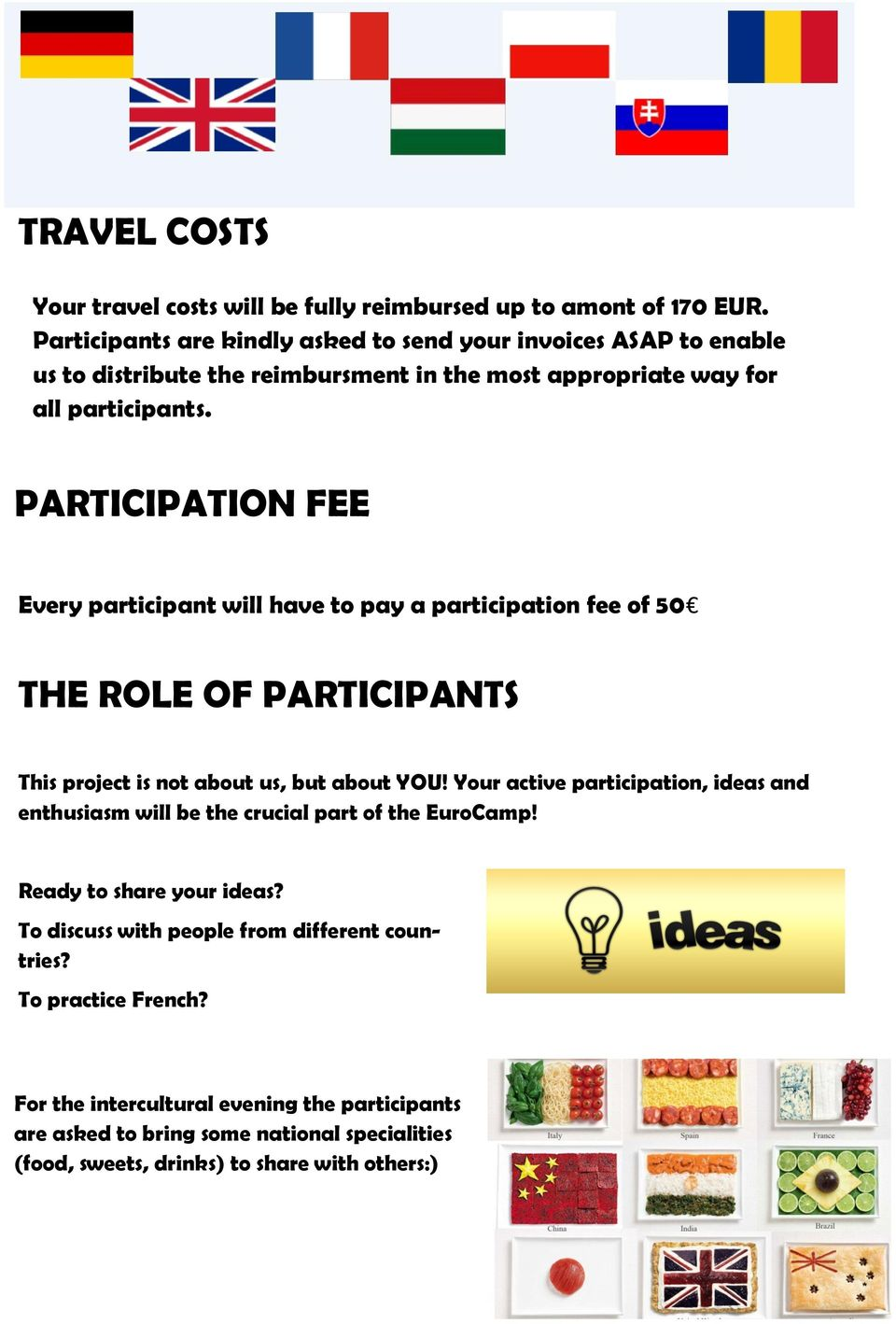 PARTICIPATION FEE Every participant will have to pay a participation fee of 50 THE ROLE OF PARTICIPANTS This project is not about us, but about YOU!